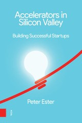 Accelerators in Silicon Valley: - Peter  Ester - ISBN: 9789048538683