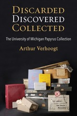 Discarded, Discovered, Collected - Verhoogt, Arthur - ISBN: 9780472053643