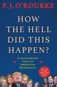 How The Hell Did This Happen? - O'Rourke, P. J. - ISBN: 9781611855111