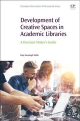 Chandos Information Professional Series, Development of Creative Spaces in Academic Libraries - Webb, Katy Kavanagh - ISBN: 9780081022665