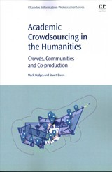 Chandos Information Professional Series, Academic Crowdsourcing in the Humanities - Dunn, Stuart; Hedges, Mark - ISBN: 9780081009413