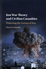 Just War Theory And Civilian Casualties - Schulzke, Marcus (university Of York) - ISBN: 9781107189690