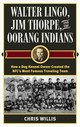 Walter Lingo, Jim Thorpe, And The Oorang Indians - Willis, Chris - ISBN: 9781442277656