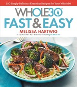The Whole30 Fast & Easy Recipes - Hartwig, Melissa/ Badiozamani, Ghazalle (PHT) - ISBN: 9781328839206