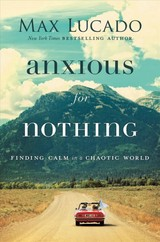 Anxious For Nothing - Lucado, Max - ISBN: 9780718074210