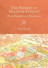 Friaries Of Medieval London - From Foundation To Dissolution - Holder, Nick - ISBN: 9781783272242