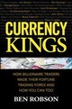 Currency Kings: How Billionaire Traders Made Their Fortune Trading Forex And How You Can Too - Robson, Ben - ISBN: 9781259863004