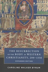 Resurrection Of The Body In Western Christianity, 200-1336 - Bynum, Caroline Walker - ISBN: 9780231185295