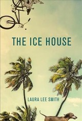 The Ice House - Smith, Laura Lee - ISBN: 9780802127082
