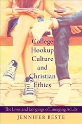 College Hookup Culture And Christian Ethics - Beste, Jennifer Erin (professor Of Theology And Koch Chair Of Catholic Thought And Culture, College Of Saint Benedict) - ISBN: 9780190268503