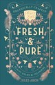 Fresh & Pure - Organically Crafted Beauty Balms & Cleansers - Aron, Jules - ISBN: 9781682681022