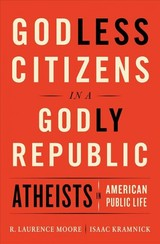 Godless Citizens In A Godly Republic - Moore, R. Laurence (cornell University); Kramnick, Isaac (cornell University) - ISBN: 9780393254969
