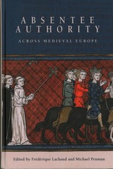 Absentee Authority Across Medieval Europe - Lachaud, Frédérique; Penman, Michael - ISBN: 9781783272525