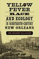 Yellow Fever, Race, And Ecology In Nineteenth-century New Orleans - Willoughby, Urmi - ISBN: 9780807167748