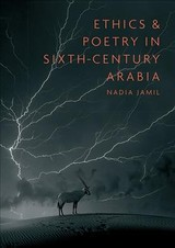 Ethics And Poetry In Sixth-century Arabia - Jamil, Nadia - ISBN: 9781909724969