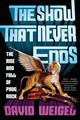 The Show That Never Ends - Weigel, David - ISBN: 9780393356021