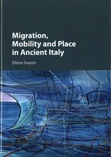 Migration, Mobility And Place In Ancient Italy - Isayev, Elena (university Of Exeter) - ISBN: 9781107130616