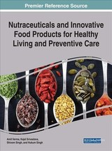 Nutraceuticals And Innovative Food Products For Healthy Living And Preventive Care - Verma, Amit (EDT)/ Srivastava, Kajal (EDT)/ Singh, Shivom (EDT)/ Singh, Hukum (EDT) - ISBN: 9781522529705