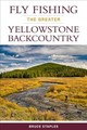 Fly Fishing The Greater Yellowstone Backcountry - Staples, Bruce - ISBN: 9780811716208