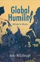 Global Humility:attitudes To Mission - Mccullough, Andrew - ISBN: 9781910786857