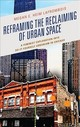 Reframing The Reclaiming Of Urban Space - Lafrombois, Megan E. Heim - ISBN: 9781498548694