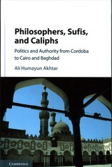 Philosophers, Sufis, And Caliphs - Akhtar, Ali Humayun (bates College, Maine) - ISBN: 9781107182011