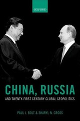 China, Russia, And Twenty-first Century Global Geopolitics - Bolt, Paul J. (professor Of Political Science, United States Air Force Academy); Cross, Sharyl N. (director Of The Kozmetsky Center, St. Edward's University, And Global Policy Scholar, The Kennan Institute Woodrow Wilson International Center For Scholars, Washington Dc) - ISBN: 9780198719519