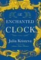 Enchanted Clock - Kristeva, Julia - ISBN: 9780231180467