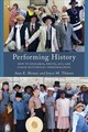 Performing History - Birney, Ann E.; Thierer, Joyce M. - ISBN: 9781442278899