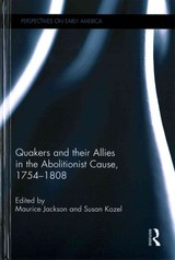 Quakers And Their Allies In The Abolitionist Cause, 1754-1808 - Jackson, Maurice (EDT)/ Kozel, Susan (EDT) - ISBN: 9781848935419