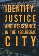 Identity, Justice And Resistance In The Neoliberal City - Erdi, Gülçin (EDT)/ Sentürk, Yildirim (EDT) - ISBN: 9781137586315