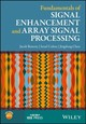 Fundamentals Of Signal Enhancement And Array Signal Processing - Chen, Jing; Cohen, Israel; Benesty, Jacob - ISBN: 9781119293125