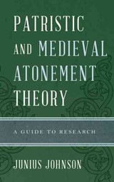 Patristic And Medieval Atonement Theory - Johnson, Junius - ISBN: 9780810884342