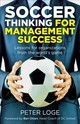 Soccer Thinking For Management Success - Loge, Peter - ISBN: 9781785357541