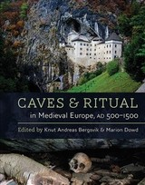 Caves And Ritual In Medieval Europe - Bergsvik, Knut (EDT)/ Dowd, Marion (EDT) - ISBN: 9781785708329