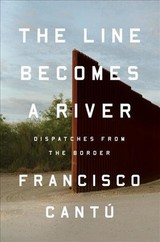 The Line Becomes A River - Cantú, Francisco - ISBN: 9780735217713