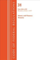 Code Of Federal Regulations, Title 31 Money And Finance 200-499, Revised As Of July 1, 2017 - Office Of The Federal Register (u.s.) - ISBN: 9781630058623