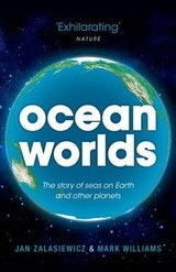 Ocean Worlds - Zalasiewicz, Jan (senior Lecturer  In Geology At The University Of Leicester); Williams, Mark (professor  In Geology At The University Of Leicester) - ISBN: 9780199672899