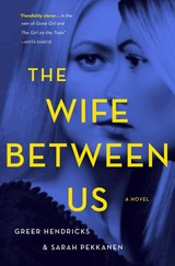 The Wife Between Us - Hendricks, Greer/ Pekkanen, Sarah - ISBN: 9781250130921