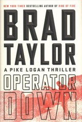 Operator Down : A Pike Logan Thriller - Taylor, Brad - ISBN: 9781101984819