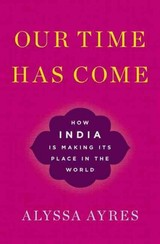 Our Time Has Come - Ayres, Alyssa (senior Fellow, Council On Foreign Relations) - ISBN: 9780190494520