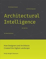Architectural Intelligence - Steenson, Molly Wright (k&l Gates Associate Professor Eithics & Computational Technologies, Carnegie Mellon University) - ISBN: 9780262037068