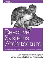 Reactive Systems Architecture - Machacek, Jan; Zapletal, Martin; Janousek, Michal; Chakraborty, Anirvan - ISBN: 9781491980712