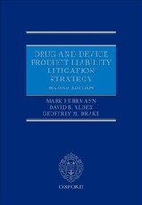 Drug And Device Product Liability Litigation Strategy - Drake, Geoffrey (partner, Partner, King And Spalding's Tort Litigation And Environmental Group); Alden, David B. (partner, Partner, Jones Day); Herrmann, Mark (vice President And Chief Counsel, Vice President And Chief Counsel, Litigation At Aon Corporation) - ISBN: 9780198803539
