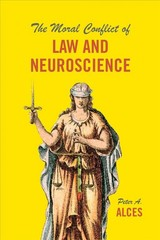 The Moral Conflict Of Law And Neuroscience - Alces, Peter A. - ISBN: 9780226513539