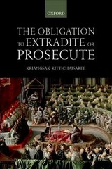 Obligation To Extradite Or Prosecute - Kittichaisaree, Kriangsak (judge, Judge, International Tribunal For The Law Of The Sea) - ISBN: 9780198823292