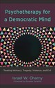 Psychotherapy For A Democratic Mind - Charny, Israel W. - ISBN: 9781498566971