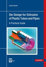 Die Design For Extrusion Of Plastic Tubes And Pipes - Kainth, Sushil - ISBN: 9781569906729