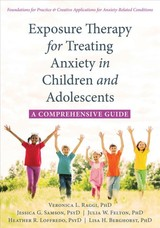 Exposure Therapy For Treating Anxiety In Children And Adolescents - Raggi, Veronica L., Phd; Samson, Jessica G., Psyd; Felton, Julia W., Phd; Loffredo, Heather R., Psyd; Berghorst, Lisa H., Phd - ISBN: 9781626259225