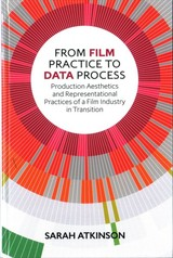 From Film Practice To Data Process - Atkinson, Sarah - ISBN: 9780748693580